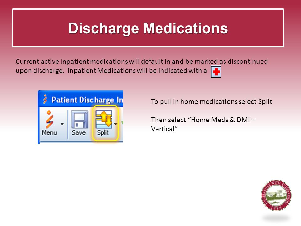 Discharge Medications Current active inpatient medications will default in and be marked as discontinued upon discharge.