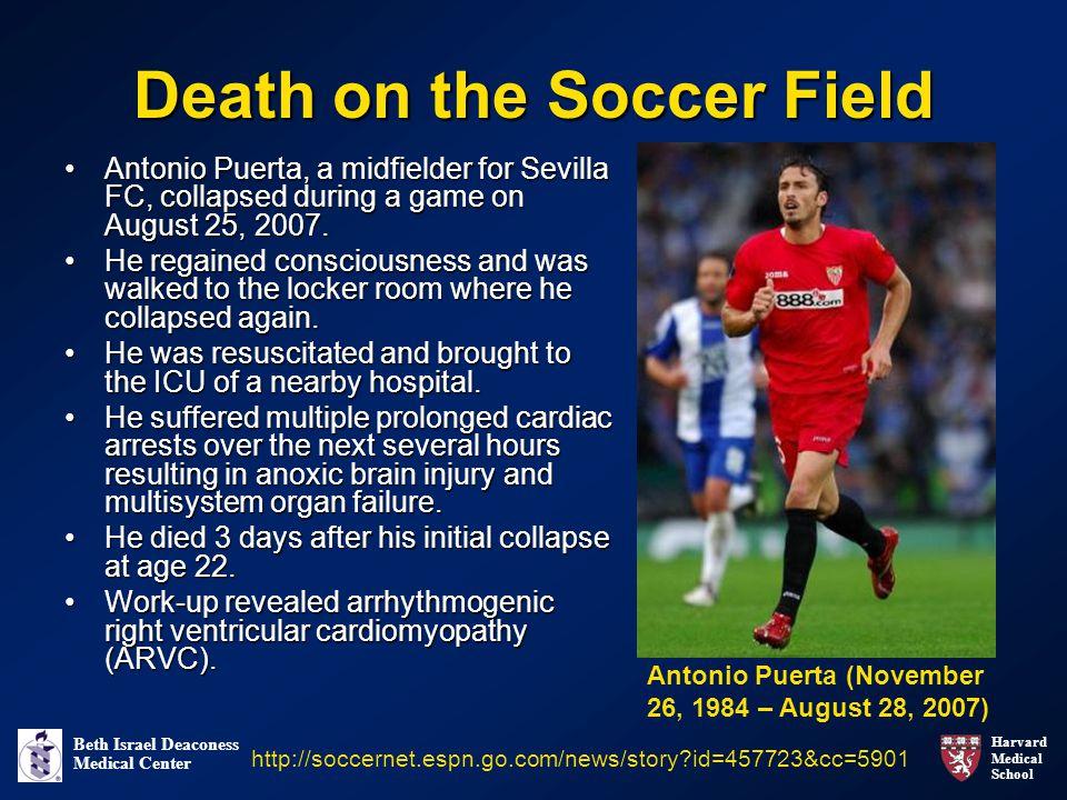 Harvard Medical School Beth Israel Deaconess Medical Center Death on the Soccer Field Antonio Puerta, a midfielder for Sevilla FC, collapsed during a game on August 25, 2007.Antonio Puerta, a midfielder for Sevilla FC, collapsed during a game on August 25, 2007.