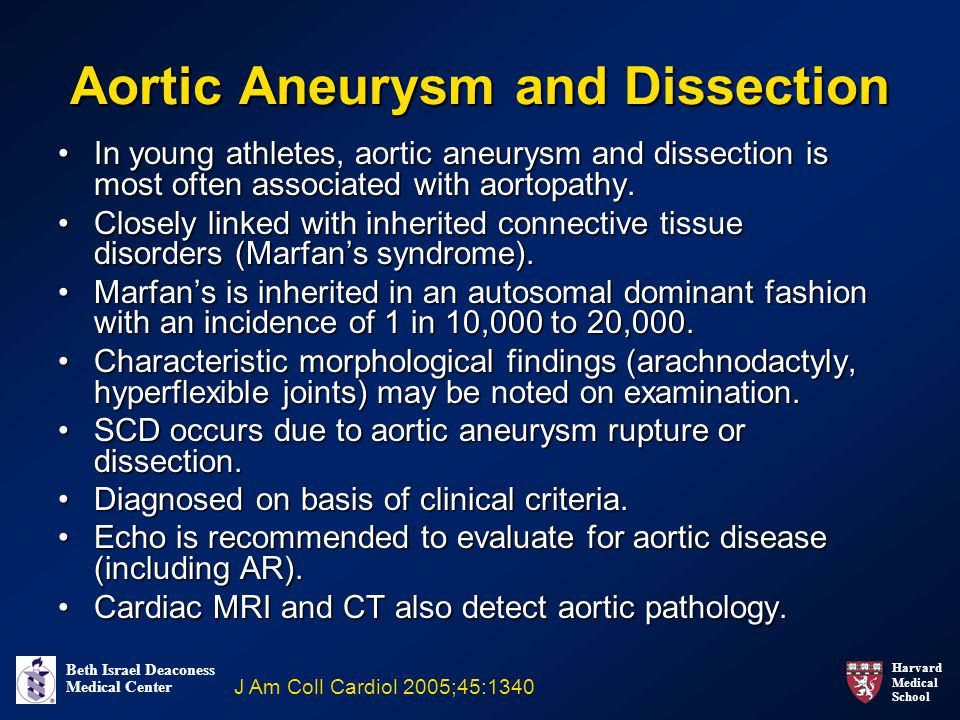 Harvard Medical School Beth Israel Deaconess Medical Center Aortic Aneurysm and Dissection In young athletes, aortic aneurysm and dissection is most often associated with aortopathy.In young athletes, aortic aneurysm and dissection is most often associated with aortopathy.