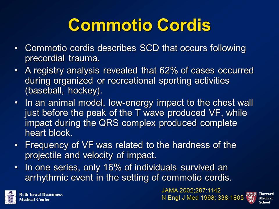 Harvard Medical School Beth Israel Deaconess Medical Center Commotio Cordis Commotio cordis describes SCD that occurs following precordial trauma.Commotio cordis describes SCD that occurs following precordial trauma.