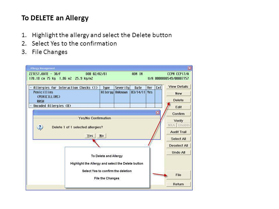 To DELETE an Allergy 1.Highlight the allergy and select the Delete button 2.Select Yes to the confirmation 3.File Changes