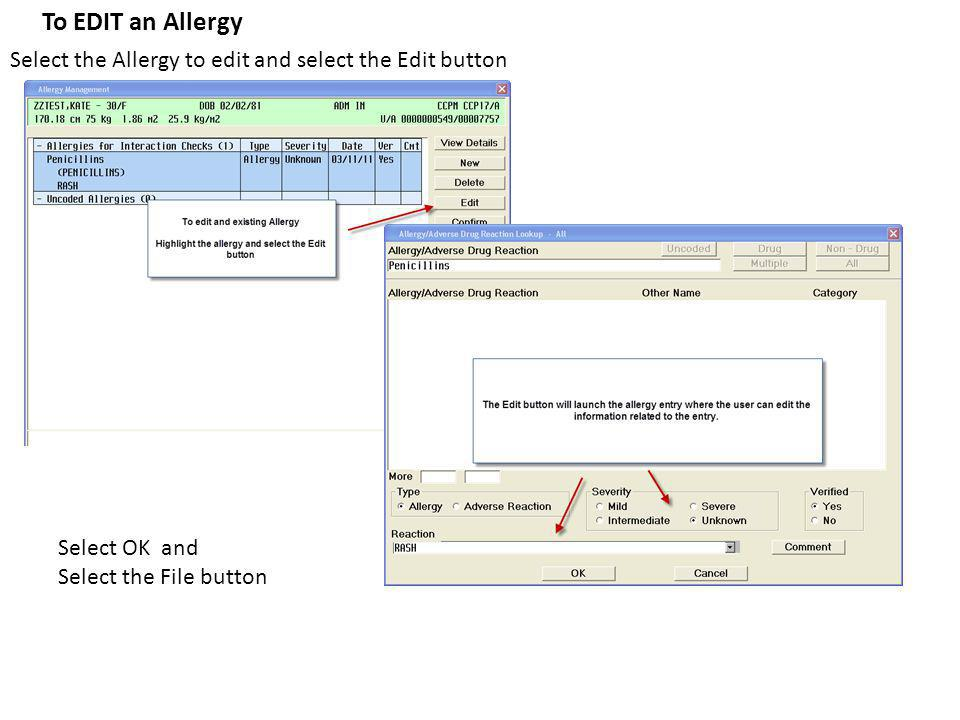 To EDIT an Allergy Select the Allergy to edit and select the Edit button Select OK and Select the File button