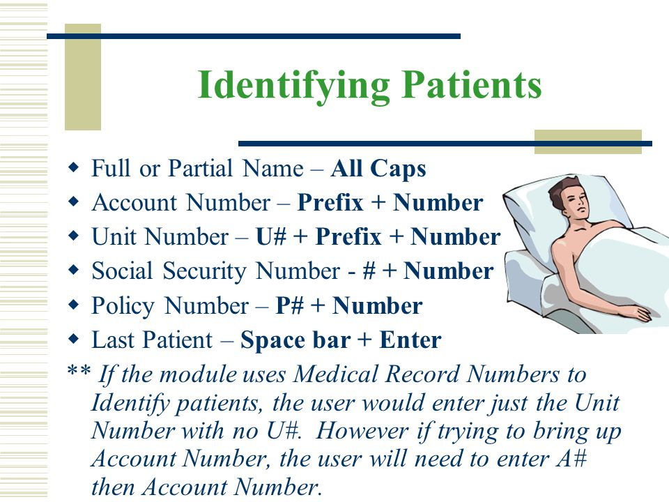Identifying Patients  Full or Partial Name – All Caps  Account Number – Prefix + Number  Unit Number – U# + Prefix + Number  Social Security Numbe