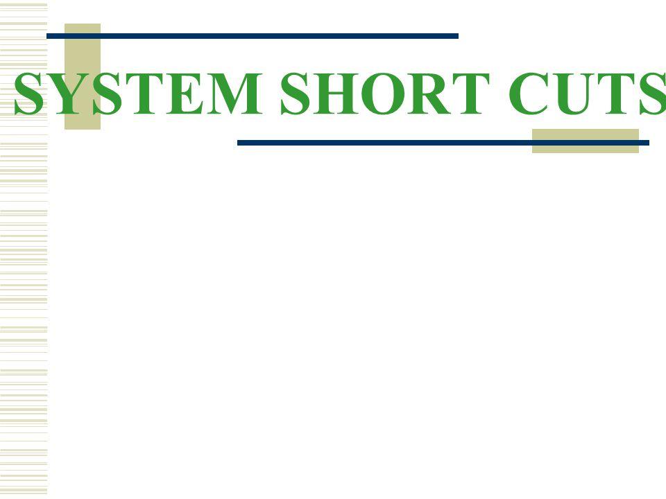 SYSTEM SHORT CUTS