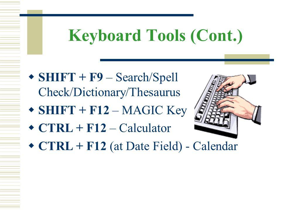 Keyboard Tools (Cont.)  SHIFT + F9 – Search/Spell Check/Dictionary/Thesaurus  SHIFT + F12 – MAGIC Key  CTRL + F12 – Calculator  CTRL + F12 (at Dat