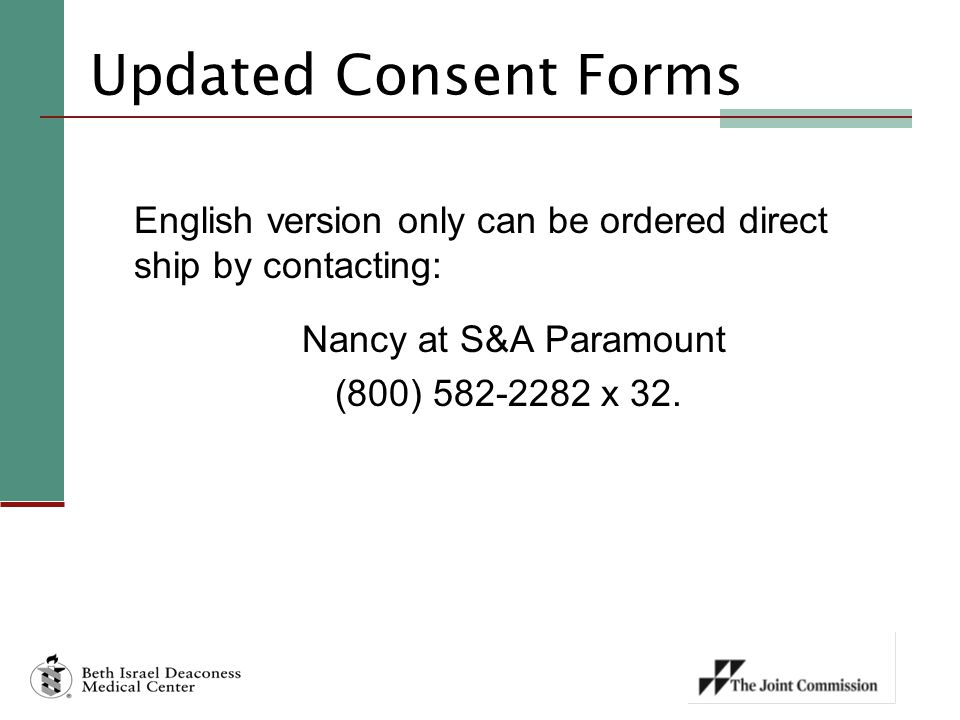 Updated Consent Forms English version only can be ordered direct ship by contacting: Nancy at S&A Paramount (800) 582-2282 x 32.