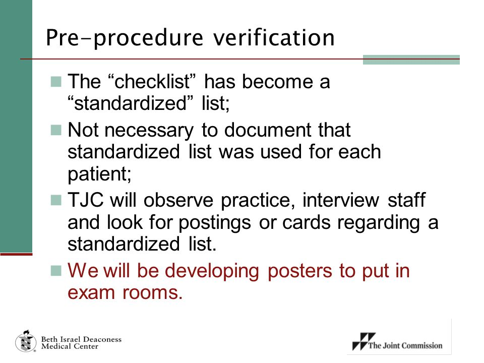 Pre-procedure verification The checklist has become a standardized list; Not necessary to document that standardized list was used for each patient; TJC will observe practice, interview staff and look for postings or cards regarding a standardized list.