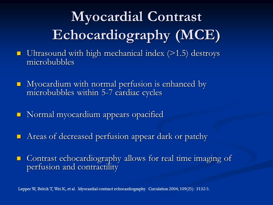 Myocardial Contrast Echocardiography (MCE) Ultrasound with high mechanical index (>1.5) destroys microbubbles Ultrasound with high mechanical index (>