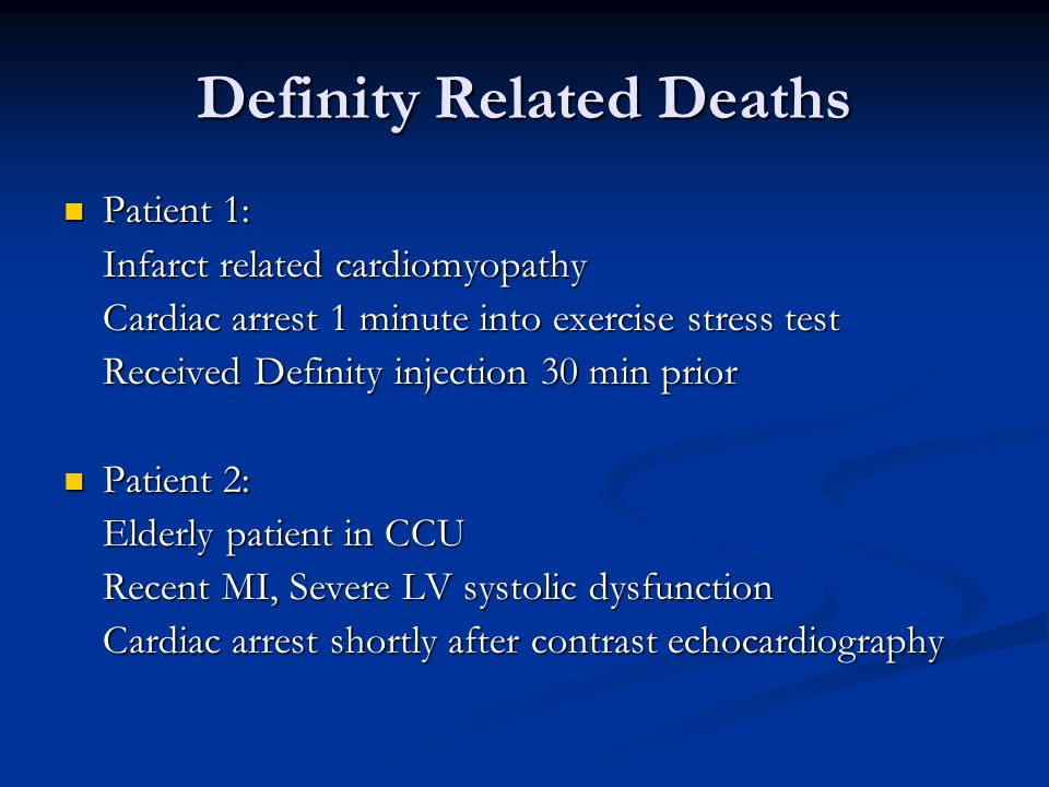 Definity Related Deaths Patient 1: Patient 1: Infarct related cardiomyopathy Cardiac arrest 1 minute into exercise stress test Received Definity injec