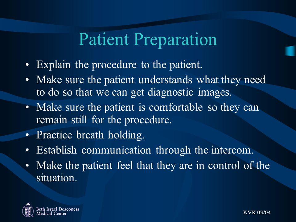 KVK 03/04 Patient Preparation Explain the procedure to the patient. Make sure the patient understands what they need to do so that we can get diagnost