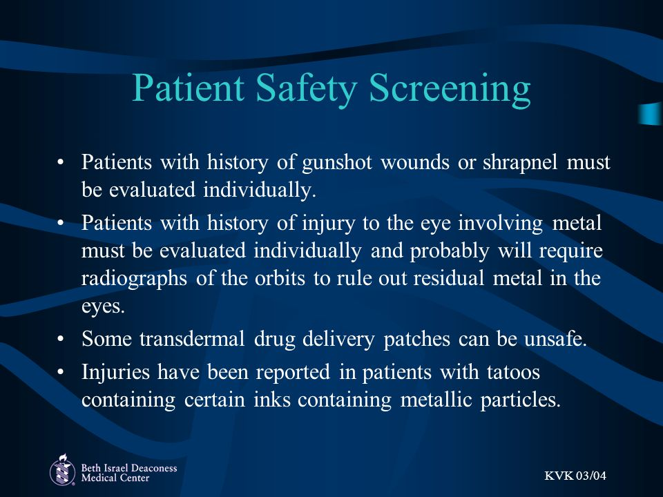 KVK 03/04 Patient Safety Screening An extensive list of implants and devices that have been tested can be found at www.mrisafety.comwww.mrisafety.com If there is a question about safety, the issues should be addressed before the patient is scheduled for MRI.