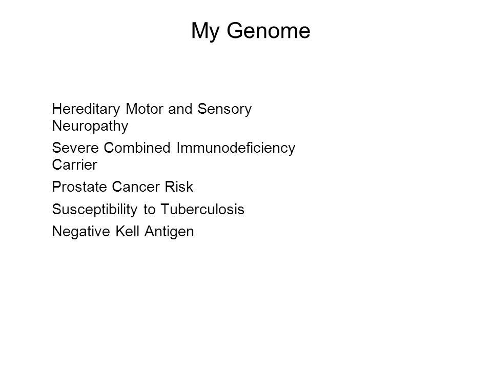 18 Hereditary Motor and Sensory Neuropathy Severe Combined Immunodeficiency Carrier Prostate Cancer Risk Susceptibility to Tuberculosis Negative Kell Antigen My Genome