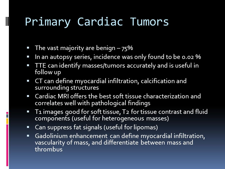 Primary Cardiac Tumors  The vast majority are benign – 75%  In an autopsy series, incidence was only found to be 0.02 %  TTE can identify masses/tu