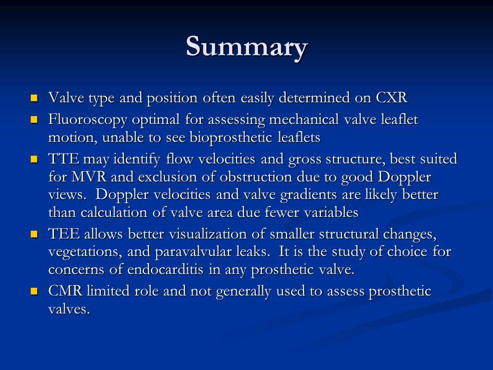 Summary Valve type and position often easily determined on CXR Valve type and position often easily determined on CXR Fluoroscopy optimal for assessin