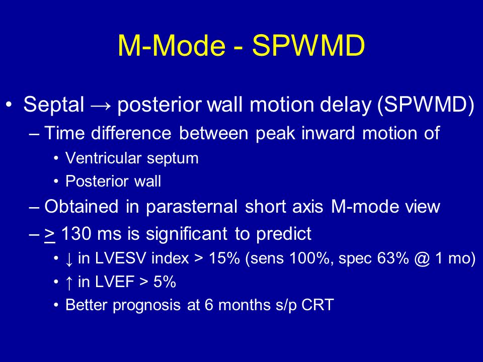 M-Mode - SPWMD Septal → posterior wall motion delay (SPWMD) –Time difference between peak inward motion of Ventricular septum Posterior wall –Obtained