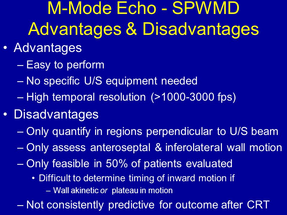 M-Mode Echo - SPWMD Advantages & Disadvantages Advantages –Easy to perform –No specific U/S equipment needed –High temporal resolution (>1000-3000 fps