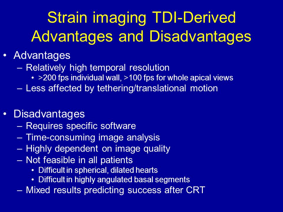 Strain imaging TDI-Derived Advantages and Disadvantages Advantages –Relatively high temporal resolution >200 fps individual wall, >100 fps for whole a