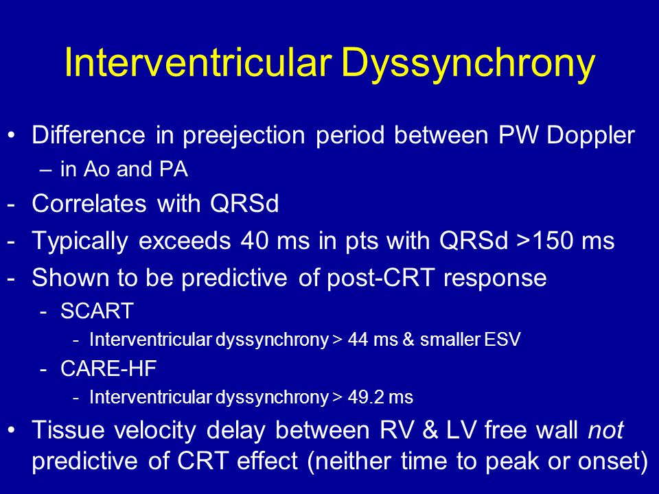 Interventricular Dyssynchrony Difference in preejection period between PW Doppler –in Ao and PA -Correlates with QRSd -Typically exceeds 40 ms in pts