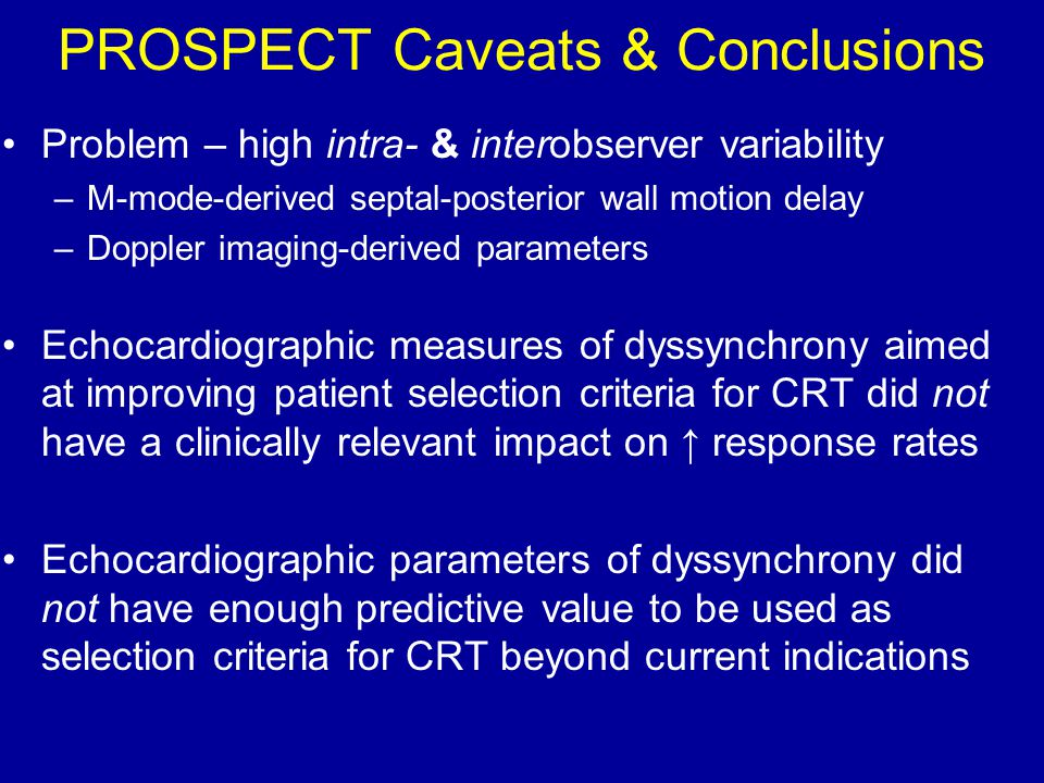 PROSPECT Caveats & Conclusions Problem – high intra- & interobserver variability –M-mode-derived septal-posterior wall motion delay –Doppler imaging-d