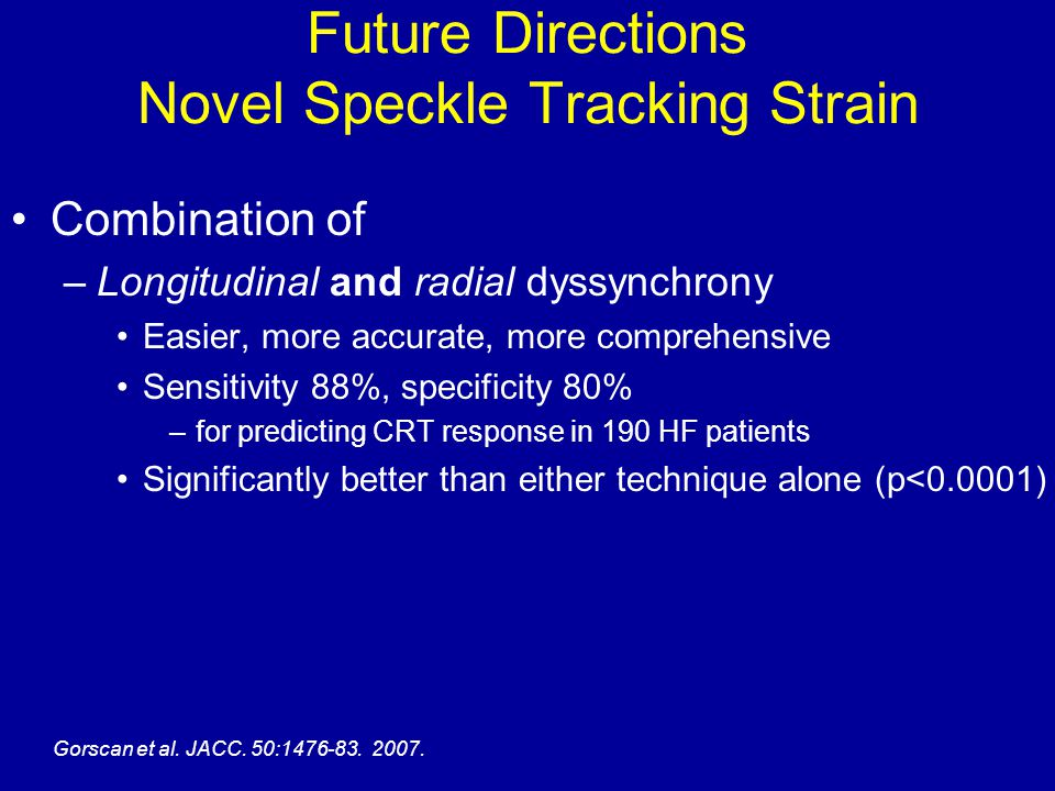 Future Directions Novel Speckle Tracking Strain Combination of –Longitudinal and radial dyssynchrony Easier, more accurate, more comprehensive Sensiti