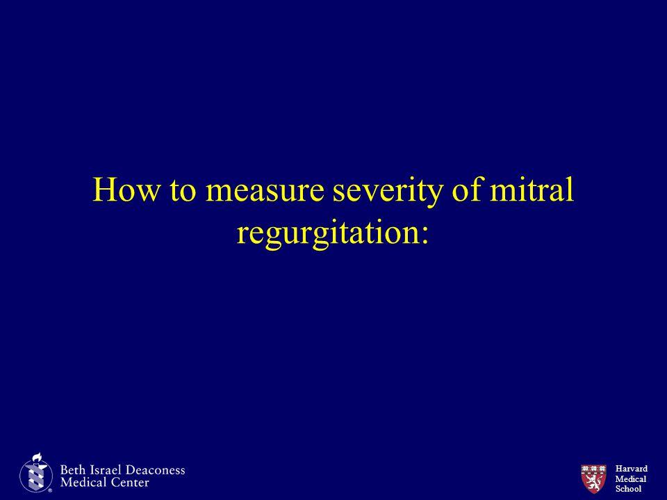 Harvard Medical School How to measure severity of mitral regurgitation: