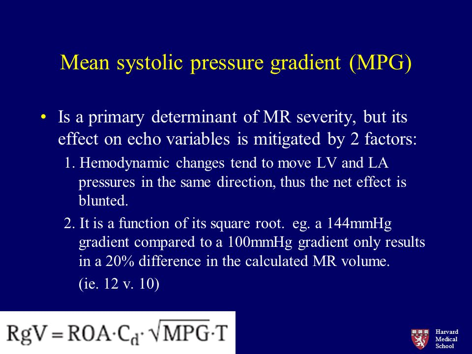 Harvard Medical School Mean systolic pressure gradient (MPG) Is a primary determinant of MR severity, but its effect on echo variables is mitigated by