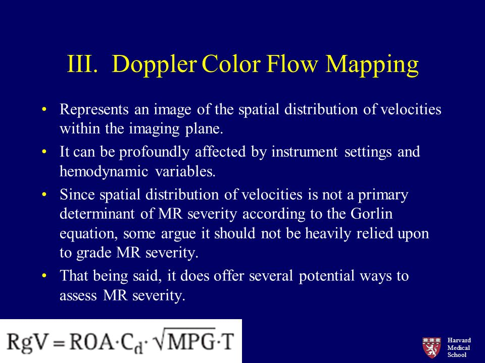Harvard Medical School III. Doppler Color Flow Mapping Represents an image of the spatial distribution of velocities within the imaging plane. It can