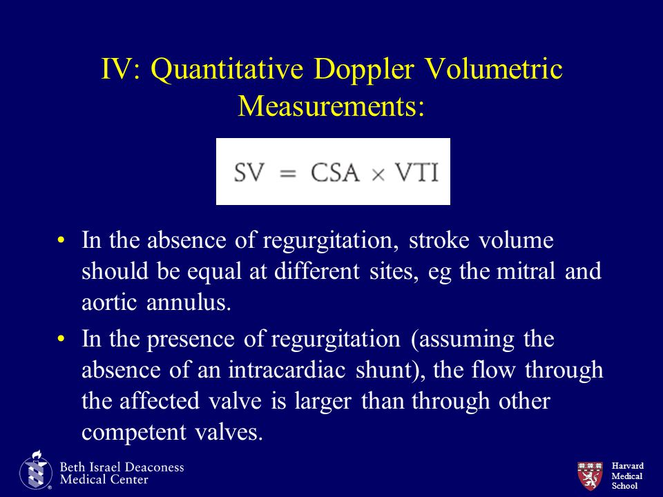 Harvard Medical School IV: Quantitative Doppler Volumetric Measurements: In the absence of regurgitation, stroke volume should be equal at different sites, eg the mitral and aortic annulus.