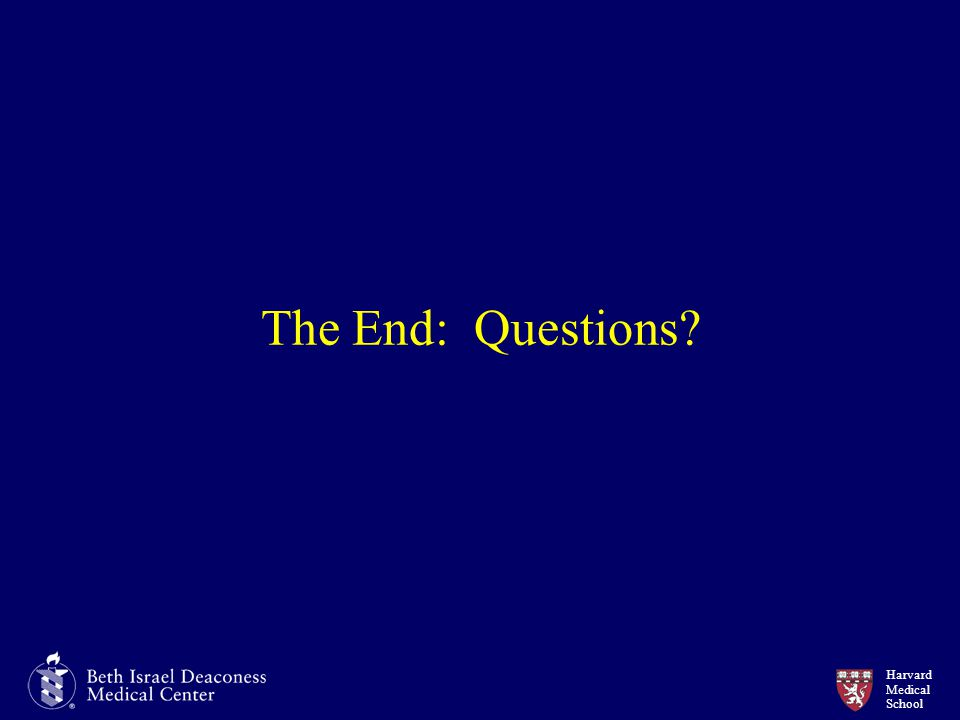 Harvard Medical School The End: Questions?