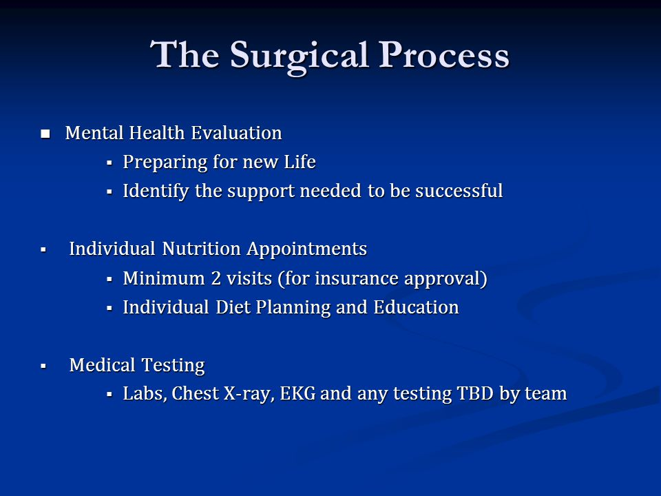 The Surgical Process Mental Health Evaluation Mental Health Evaluation  Preparing for new Life  Identify the support needed to be successful  Indiv