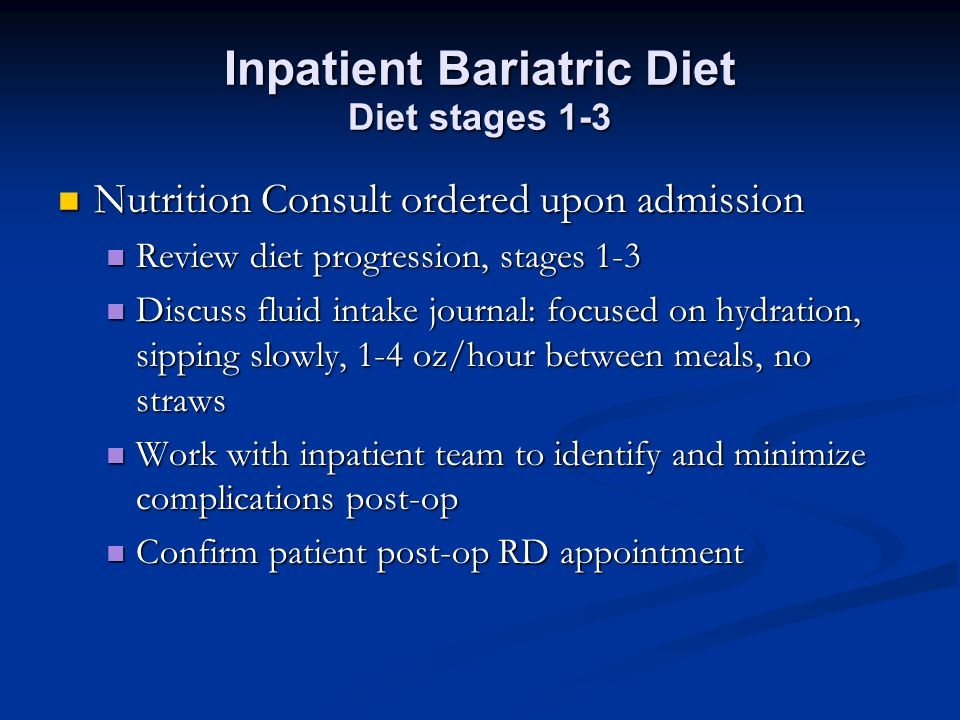 Inpatient Bariatric Diet Diet stages 1-3 Nutrition Consult ordered upon admission Nutrition Consult ordered upon admission Review diet progression, st