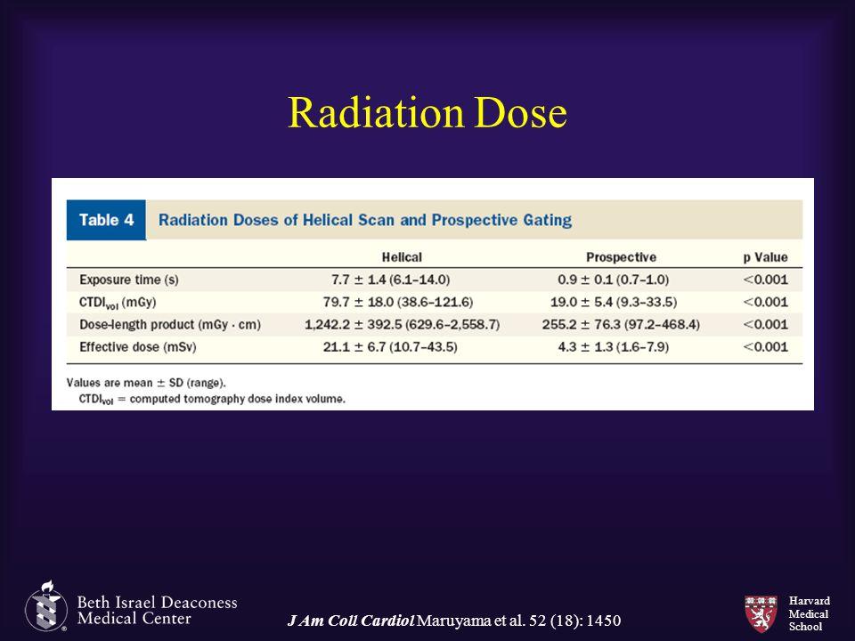 Harvard Medical School Radiation Dose J Am Coll Cardiol Maruyama et al. 52 (18): 1450