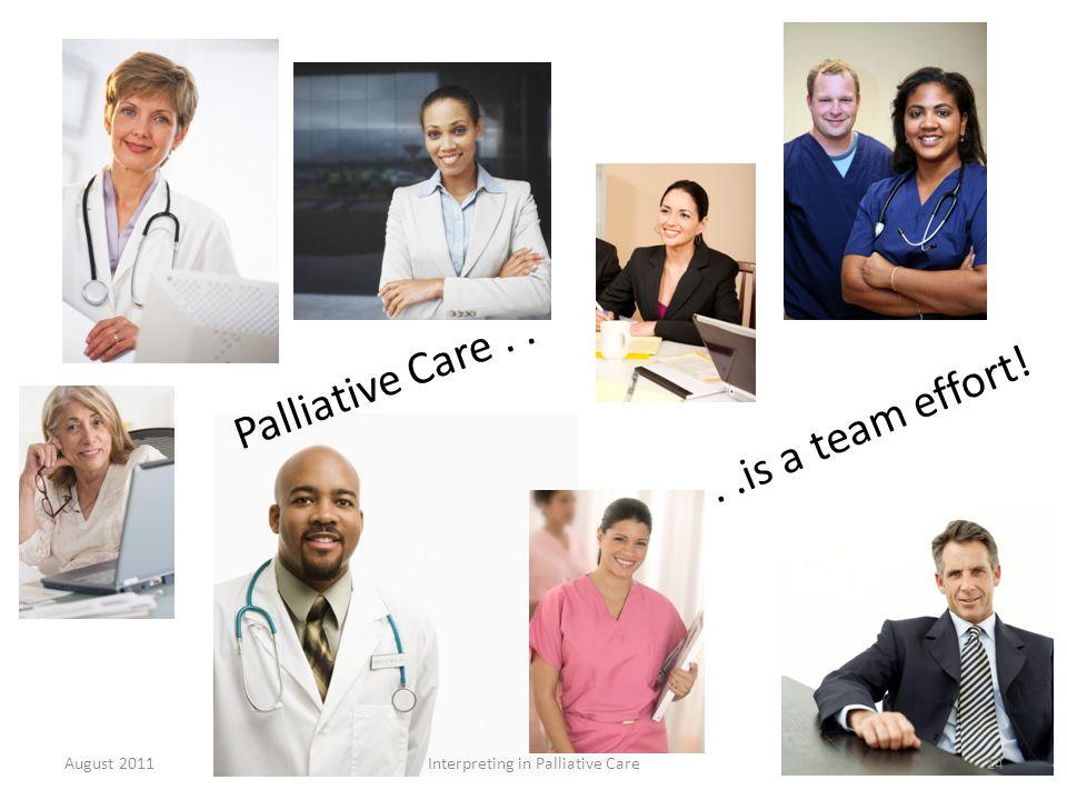 ..is a team effort! Palliative Care.. August 2011Interpreting in Palliative Care14