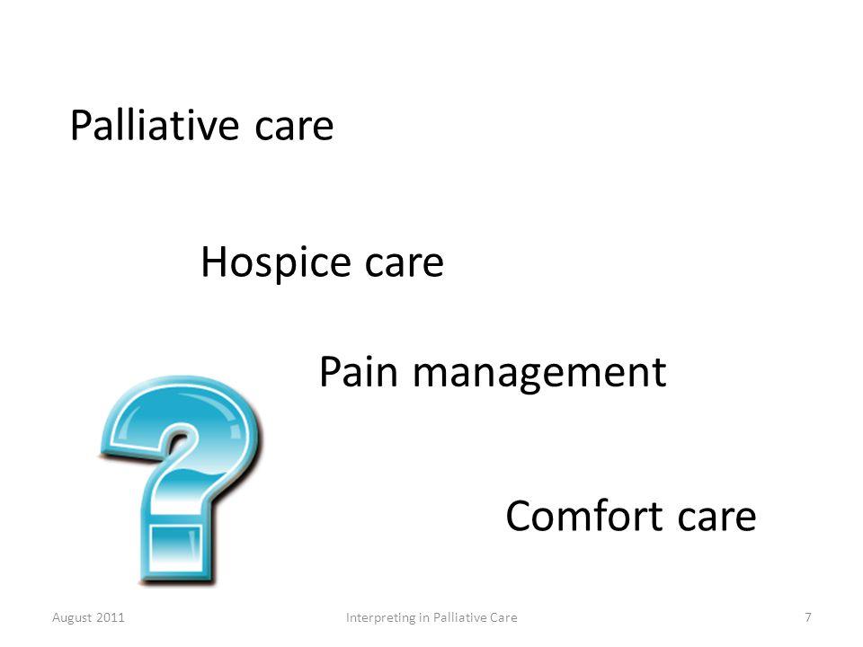 Palliative care Hospice care Pain management Comfort care August 2011Interpreting in Palliative Care7