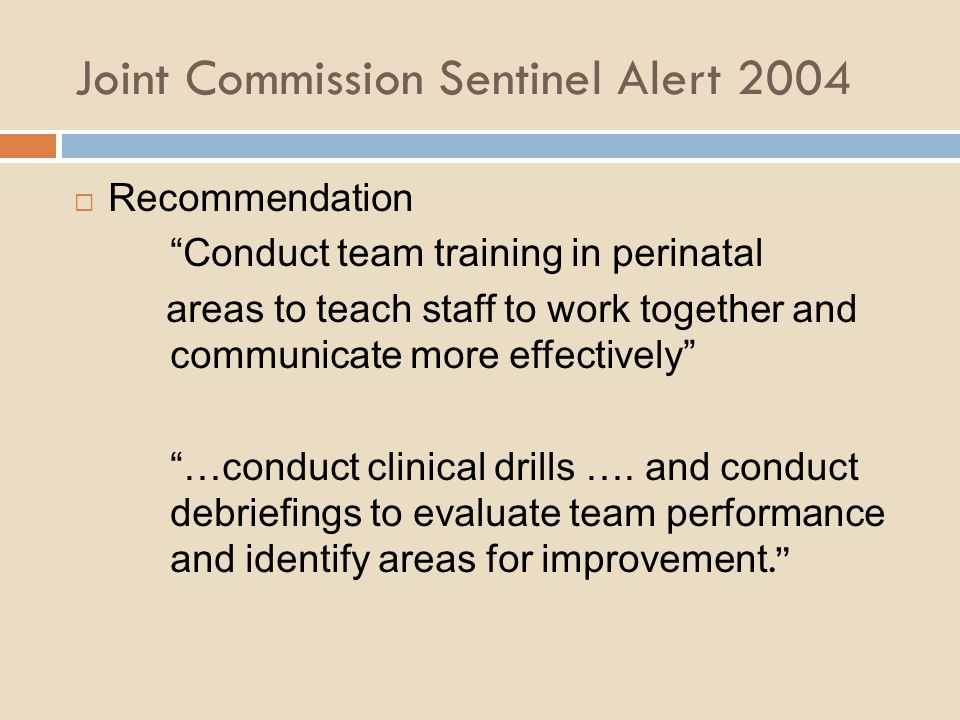 """Joint Commission Sentinel Alert 2004  Recommendation """"Conduct team training in perinatal areas to teach staff to work together and communicate more e"""