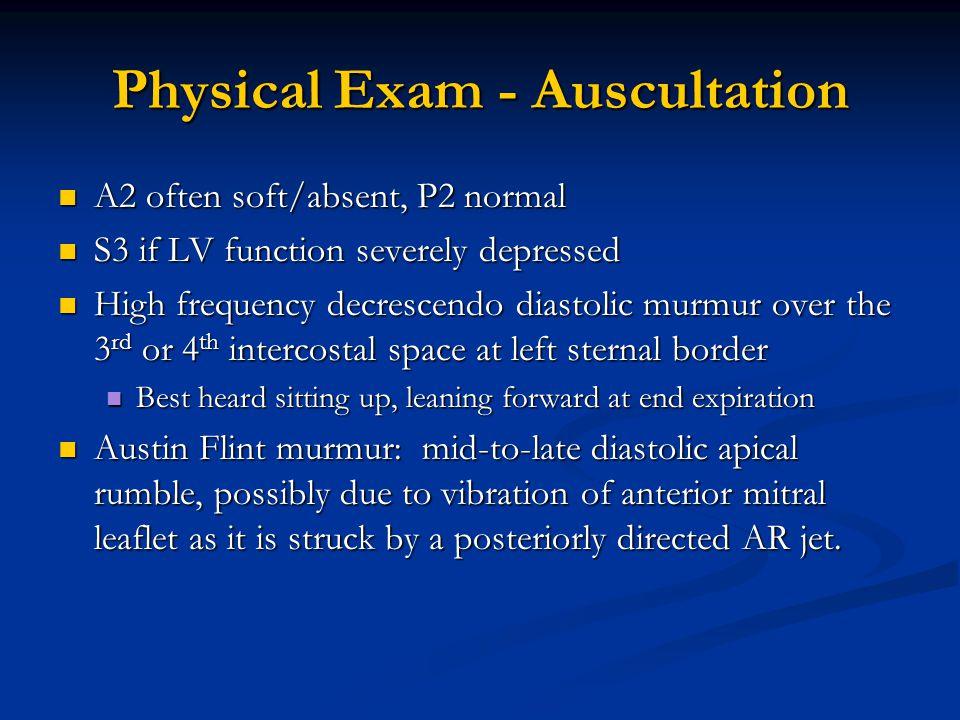 Physical Exam - Auscultation A2 often soft/absent, P2 normal A2 often soft/absent, P2 normal S3 if LV function severely depressed S3 if LV function se