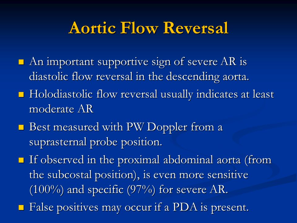 Aortic Flow Reversal An important supportive sign of severe AR is diastolic flow reversal in the descending aorta. An important supportive sign of sev