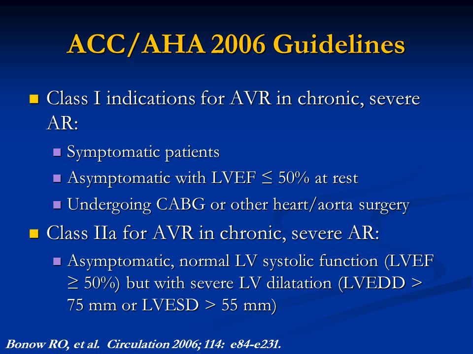 ACC/AHA 2006 Guidelines Class I indications for AVR in chronic, severe AR: Class I indications for AVR in chronic, severe AR: Symptomatic patients Sym