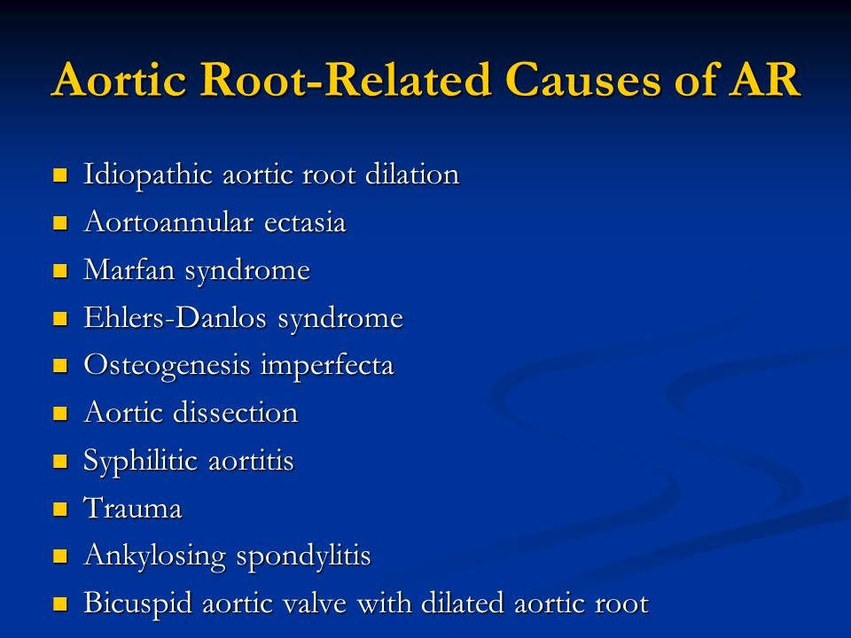 Aortic Root-Related Causes of AR Idiopathic aortic root dilation Idiopathic aortic root dilation Aortoannular ectasia Aortoannular ectasia Marfan synd
