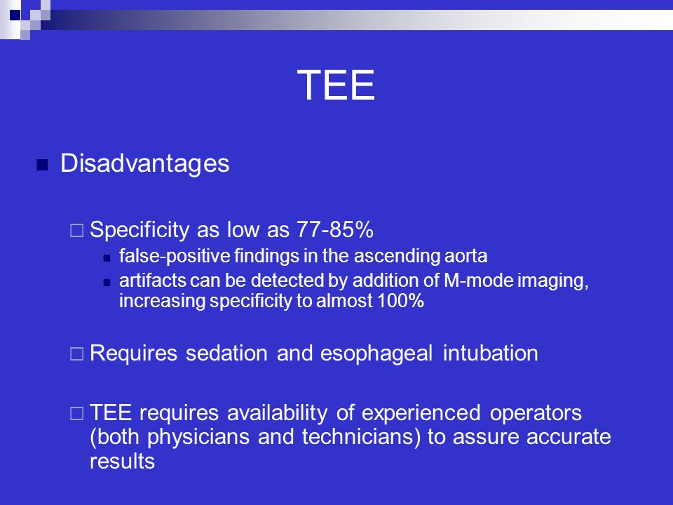 TEE Disadvantages  Specificity as low as 77-85% false-positive findings in the ascending aorta artifacts can be detected by addition of M-mode imagin