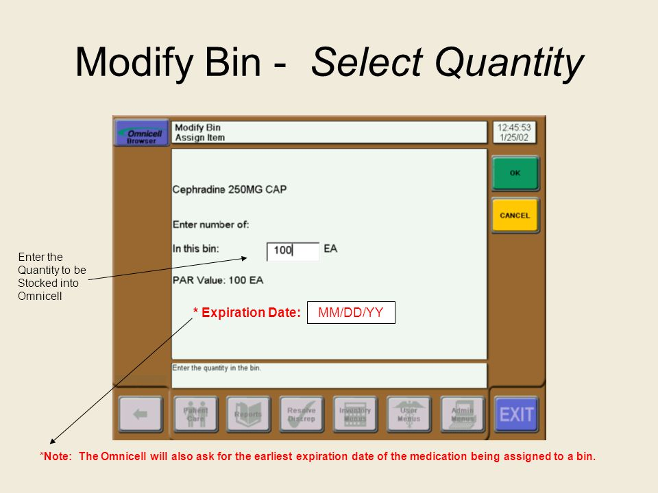 Modify Bin - Select Quantity * Expiration Date: MM/DD/YY *Note: The Omnicell will also ask for the earliest expiration date of the medication being as