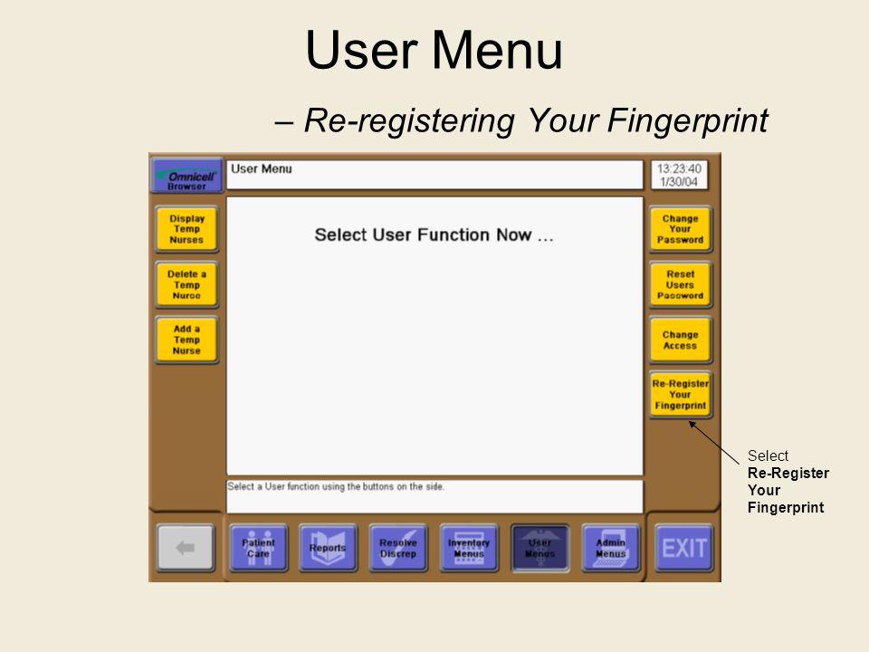 User Menu – Re-registering Your Fingerprint Select Re-Register Your Fingerprint