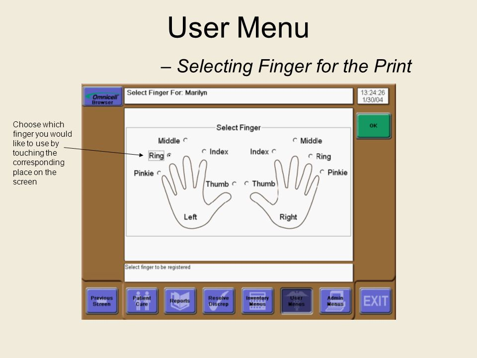 User Menu – Selecting Finger for the Print Choose which finger you would like to use by touching the corresponding place on the screen
