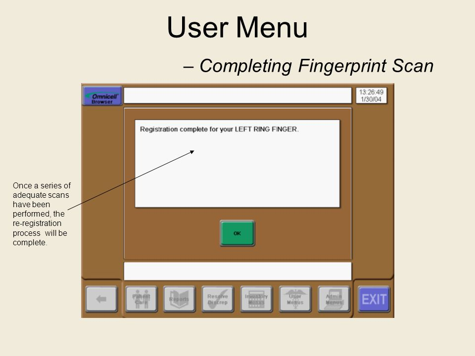 User Menu – Completing Fingerprint Scan Once a series of adequate scans have been performed, the re-registration process will be complete.