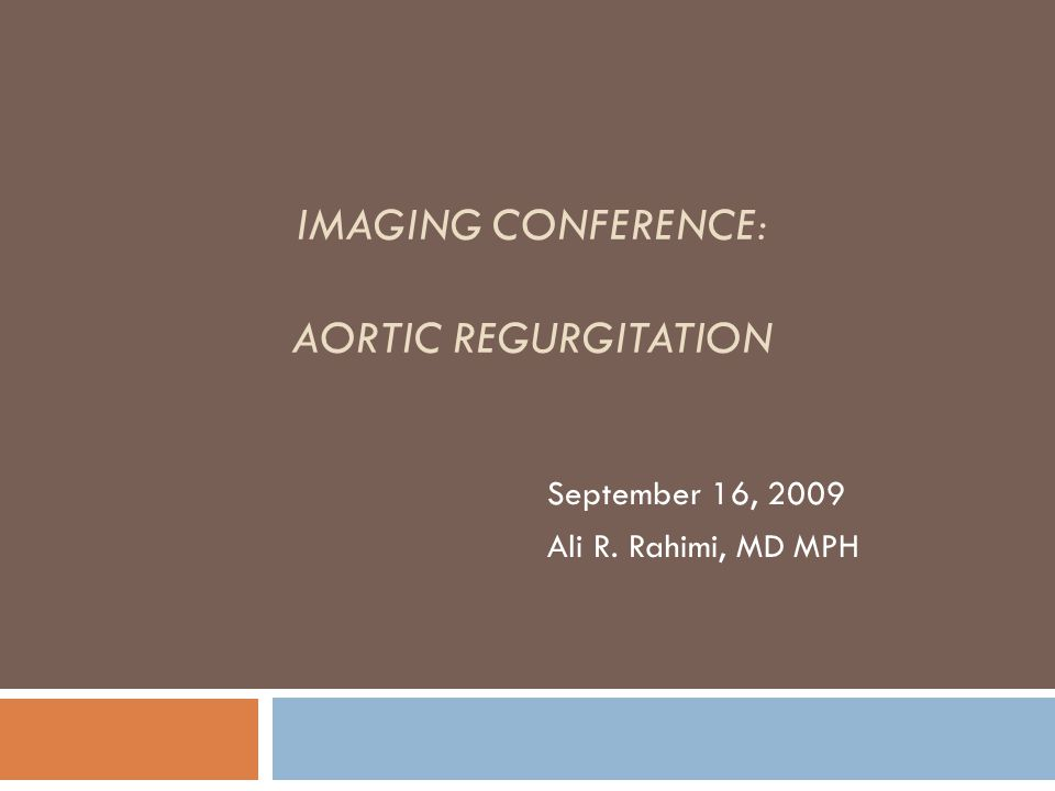 IMAGING CONFERENCE: AORTIC REGURGITATION September 16, 2009 Ali R. Rahimi, MD MPH