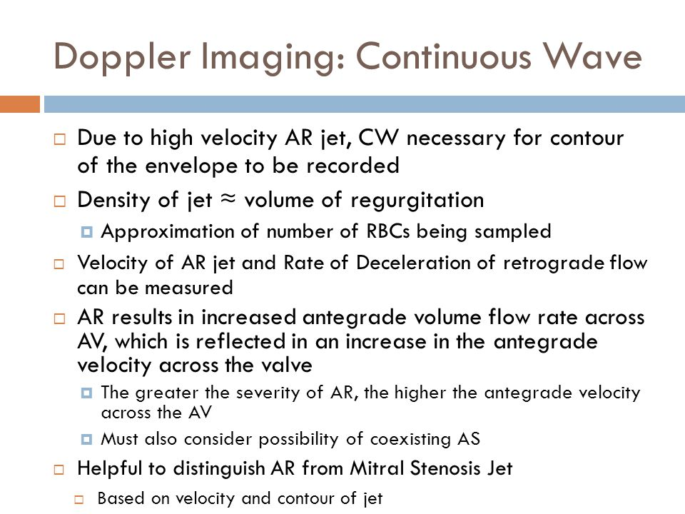 Doppler Imaging: Continuous Wave  Due to high velocity AR jet, CW necessary for contour of the envelope to be recorded  Density of jet ≈ volume of r