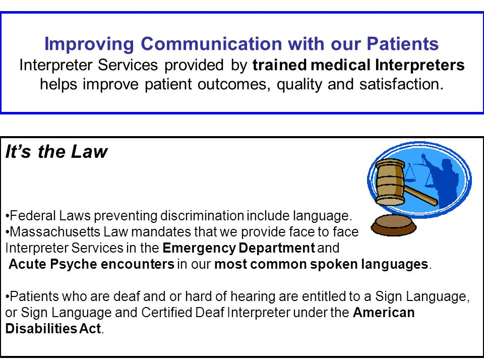 Improving Communication with our Patients Interpreter Services provided by trained medical Interpreters helps improve patient outcomes, quality and satisfaction.