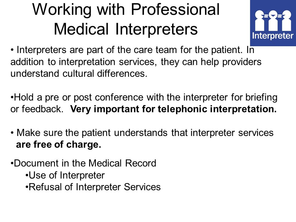 Working with Professional Medical Interpreters Interpreters are part of the care team for the patient.