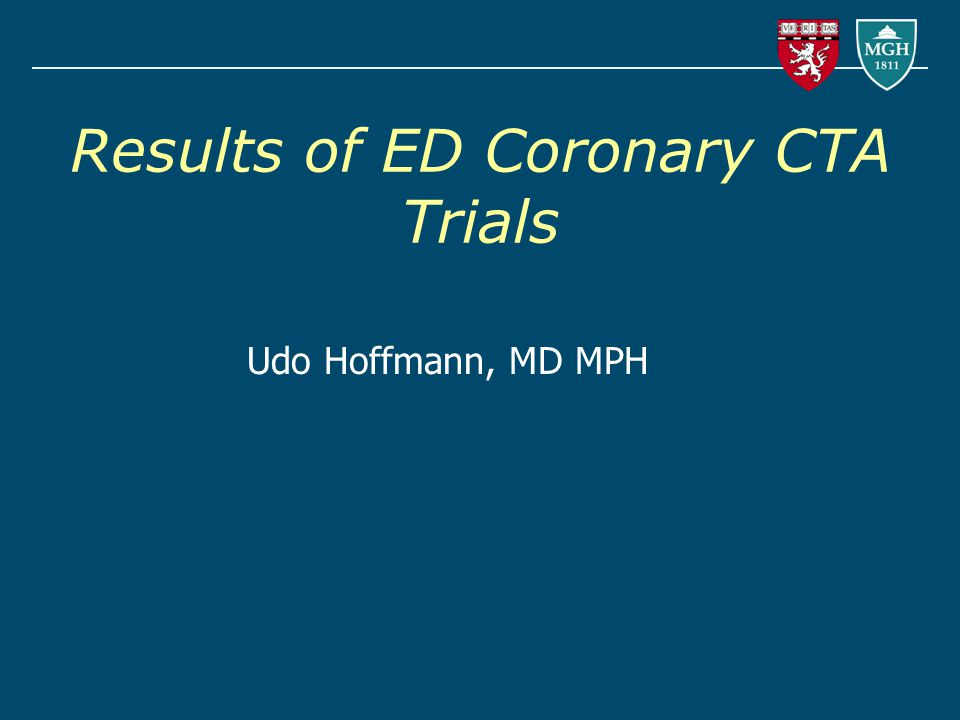 Results of ED Coronary CTA Trials Udo Hoffmann, MD MPH