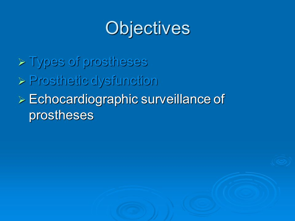 Objectives  Types of prostheses  Prosthetic dysfunction  Echocardiographic surveillance of prostheses
